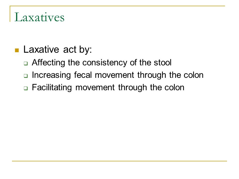 Laxatives Laxative act by: Affecting the consistency of the stool