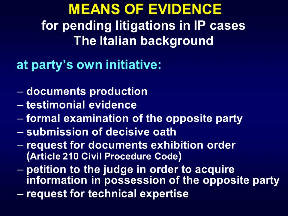 MEANS OF EVIDENCE for pending litigations in IP cases The Italian background