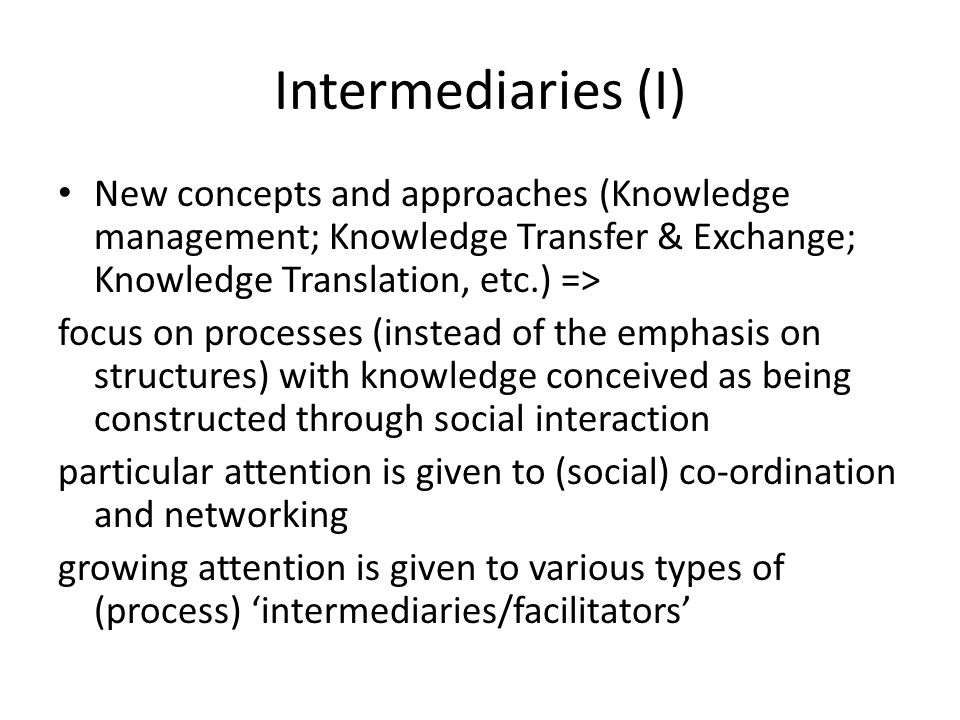 Intermediaries (I) New concepts and approaches (Knowledge management; Knowledge Transfer & Exchange; Knowledge Translation, etc.) =>