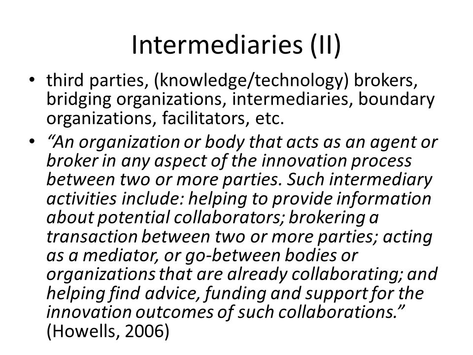 Intermediaries (II) third parties, (knowledge/technology) brokers, bridging organizations, intermediaries, boundary organizations, facilitators, etc.