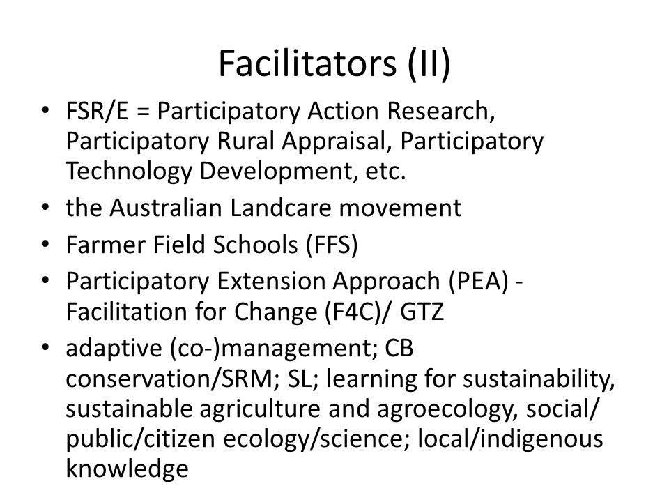 Facilitators (II) FSR/E = Participatory Action Research, Participatory Rural Appraisal, Participatory Technology Development, etc.