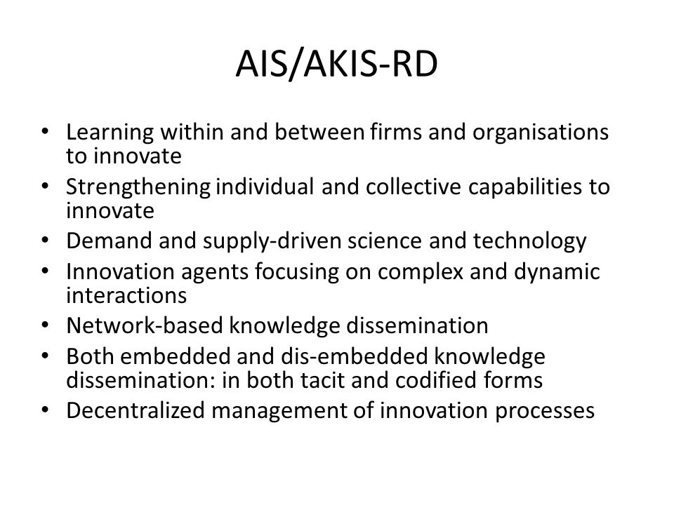 AIS/AKIS-RD Learning within and between firms and organisations to innovate. Strengthening individual and collective capabilities to innovate.