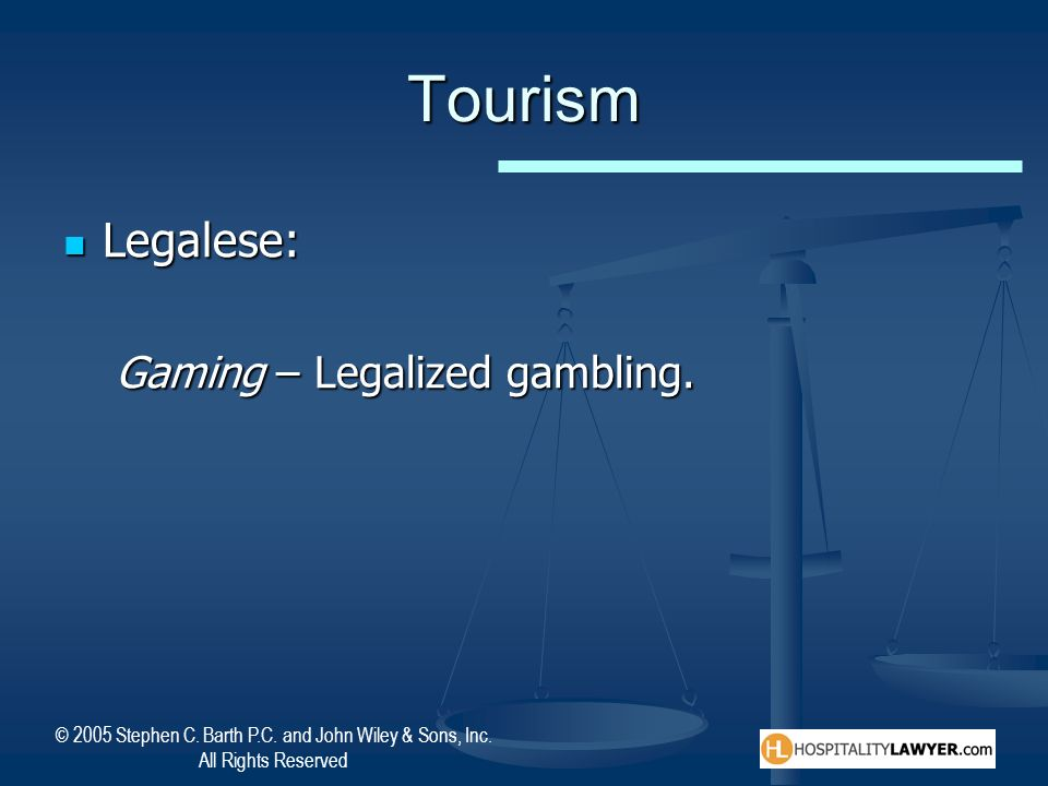 Tourism Legalese: Gaming – Legalized gambling.