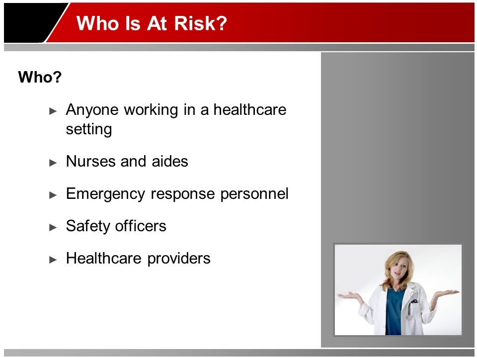 Who Is At Risk Who Anyone working in a healthcare setting