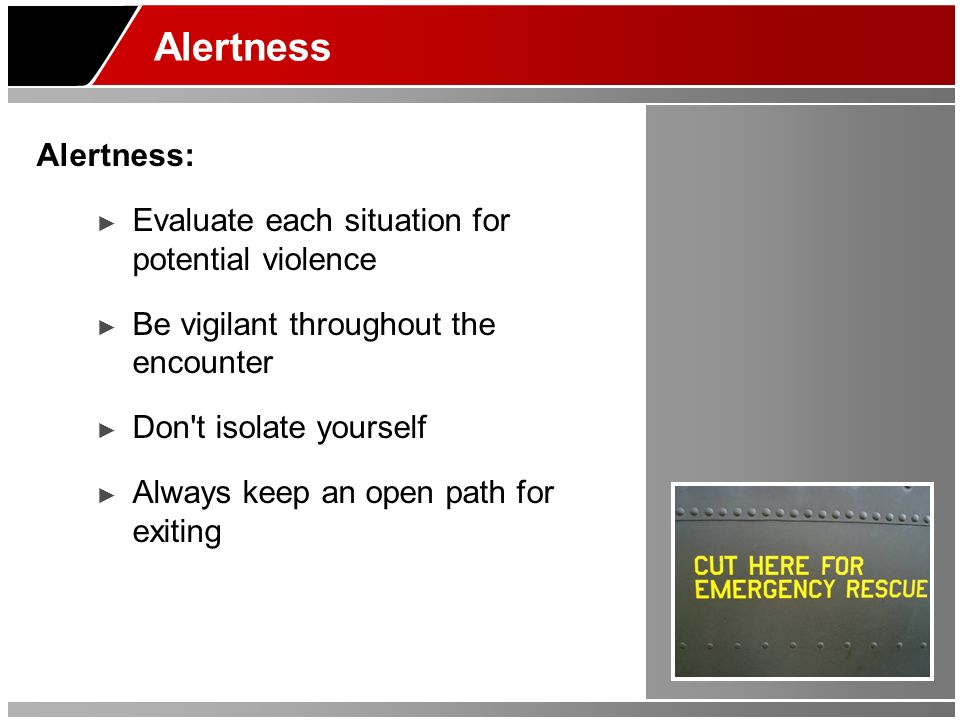 Alertness Alertness: Evaluate each situation for potential violence