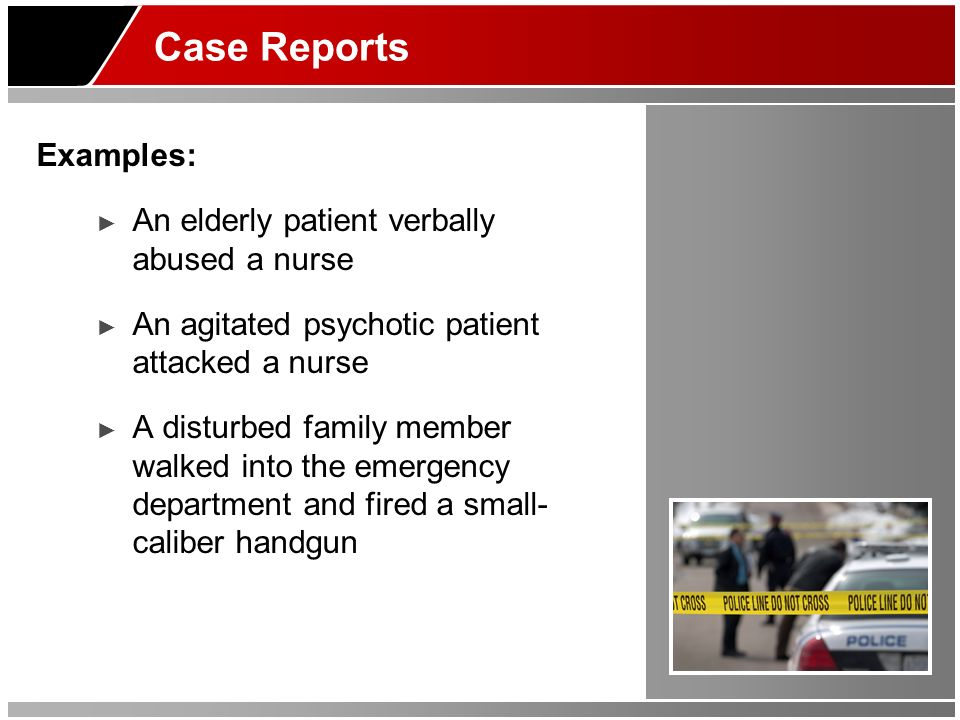 Case Reports Examples: An elderly patient verbally abused a nurse