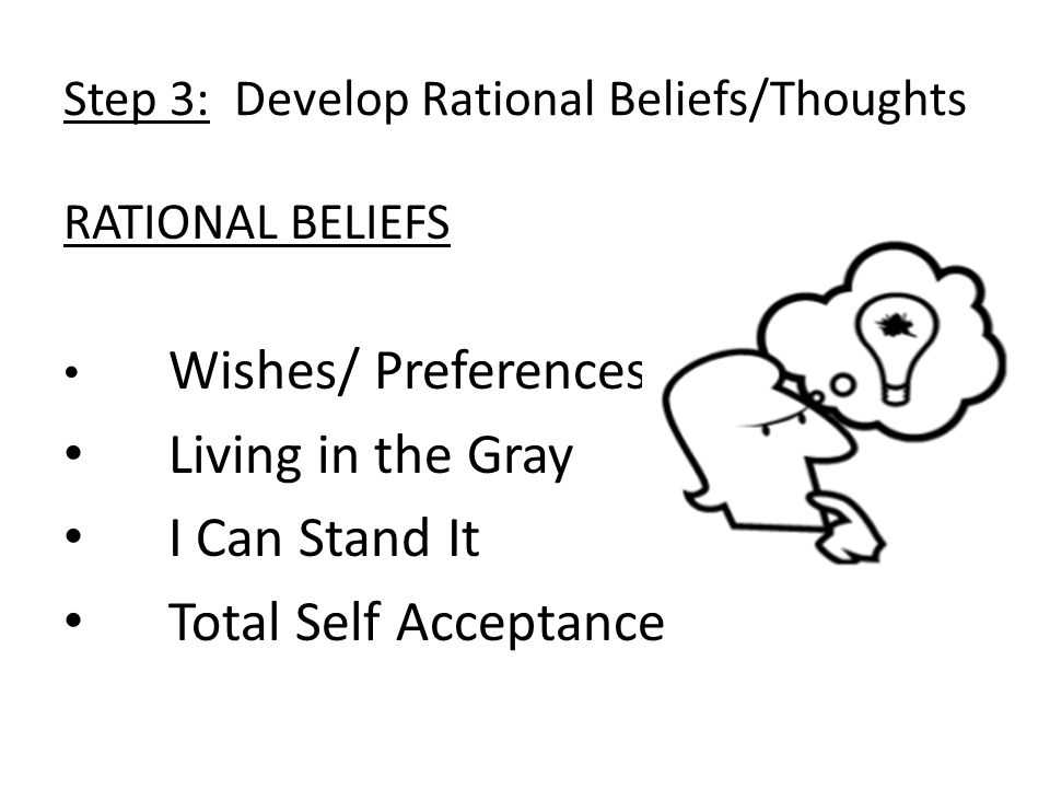 Step 3: Develop Rational Beliefs/Thoughts