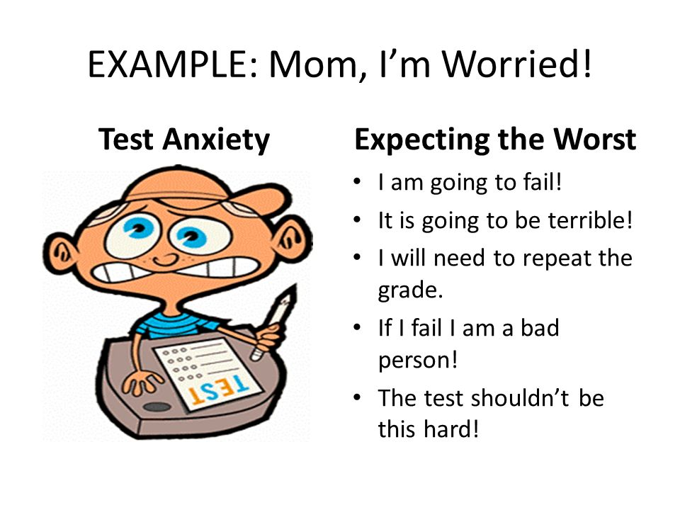 EXAMPLE: Mom, I'm Worried!