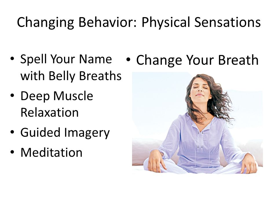 Changing Behavior: Physical Sensations