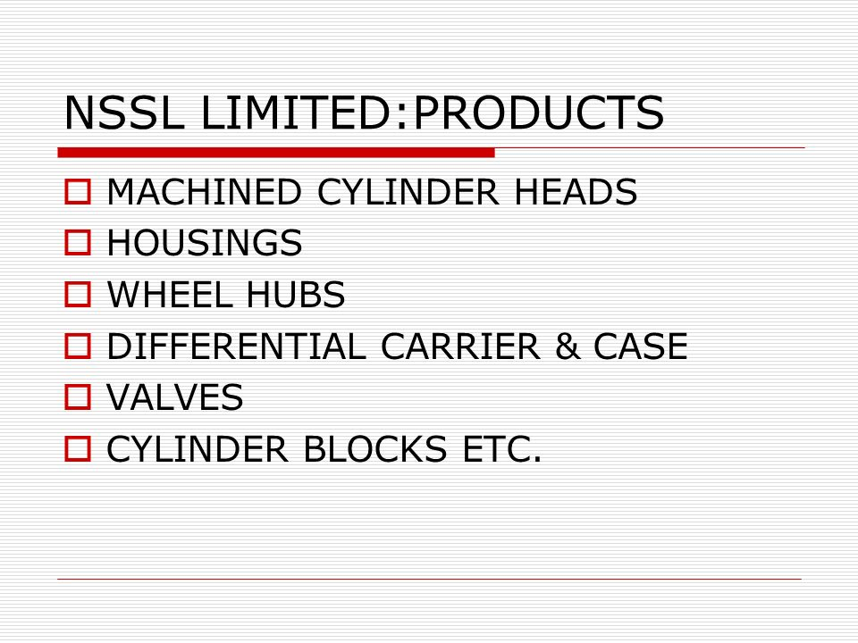 NSSL LIMITED:PRODUCTS