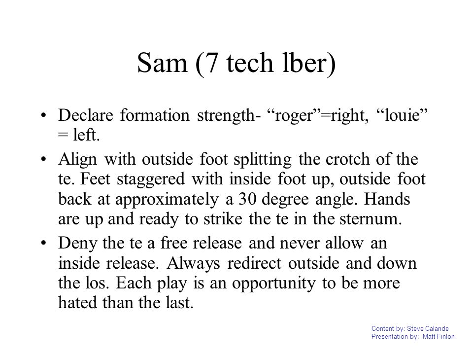 Sam (7 tech lber) Declare formation strength- roger =right, louie = left.