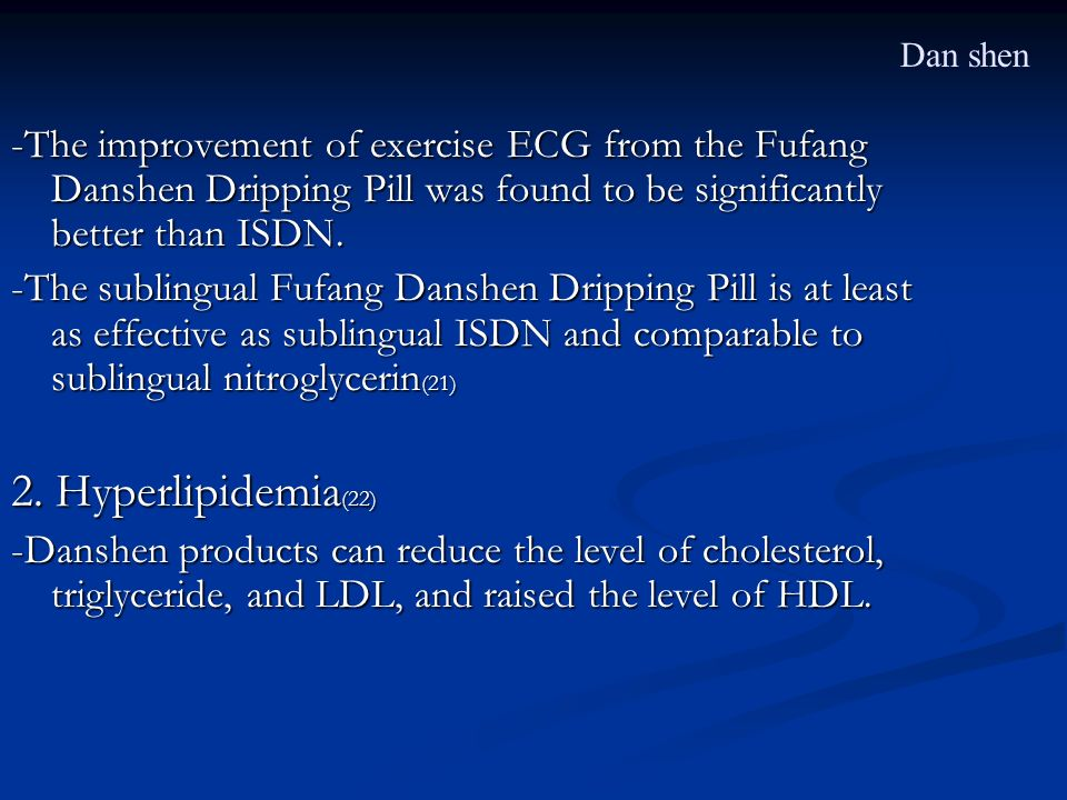 Dan shen -The improvement of exercise ECG from the Fufang Danshen Dripping Pill was found to be significantly better than ISDN.