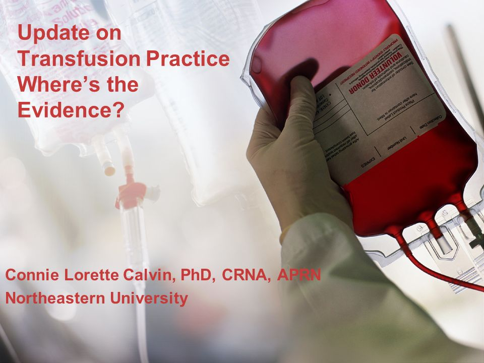 Update on Transfusion Practice Where's the Evidence