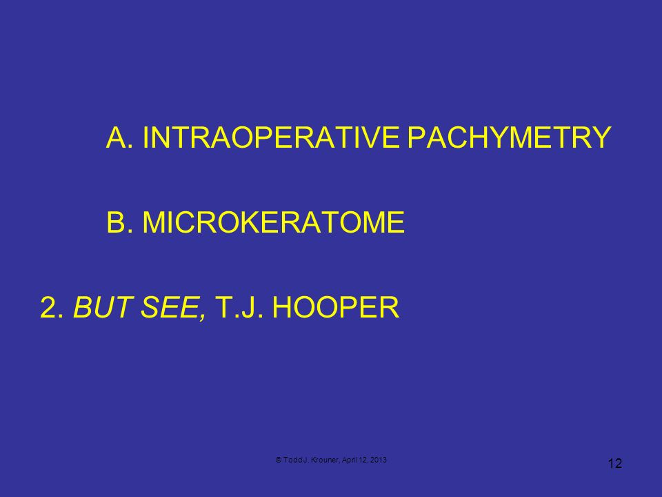A. INTRAOPERATIVE PACHYMETRY B. MICROKERATOME 2. BUT SEE, T.J. HOOPER
