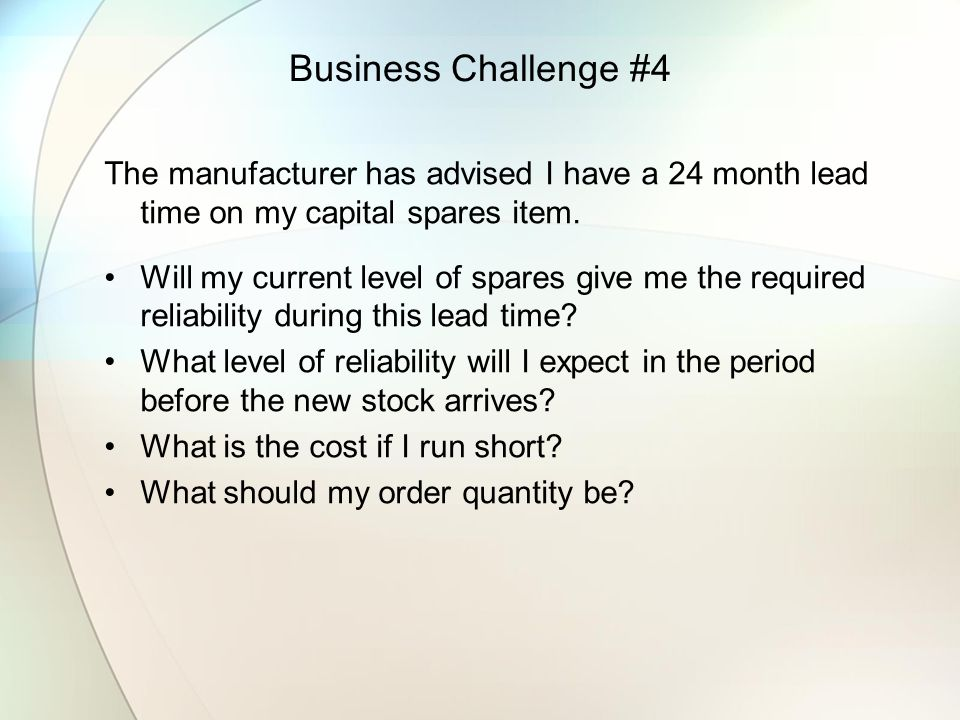 Business Challenge #4 The manufacturer has advised I have a 24 month lead time on my capital spares item.