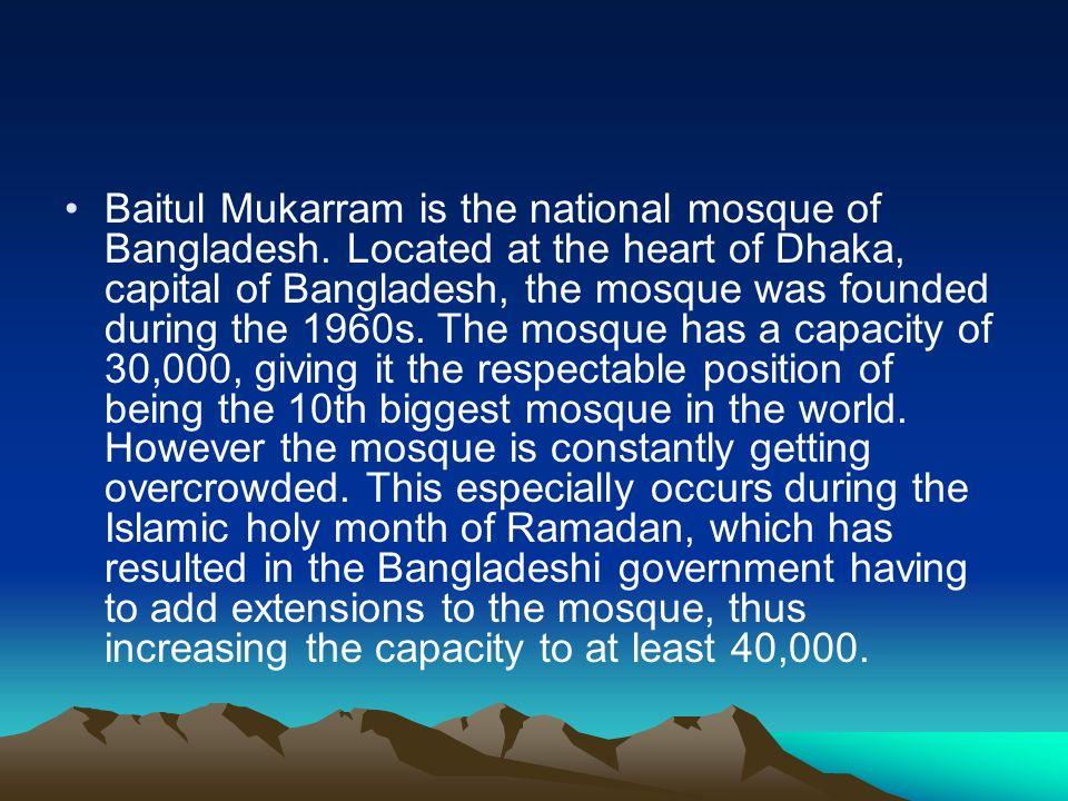 Baitul Mukarram is the national mosque of Bangladesh