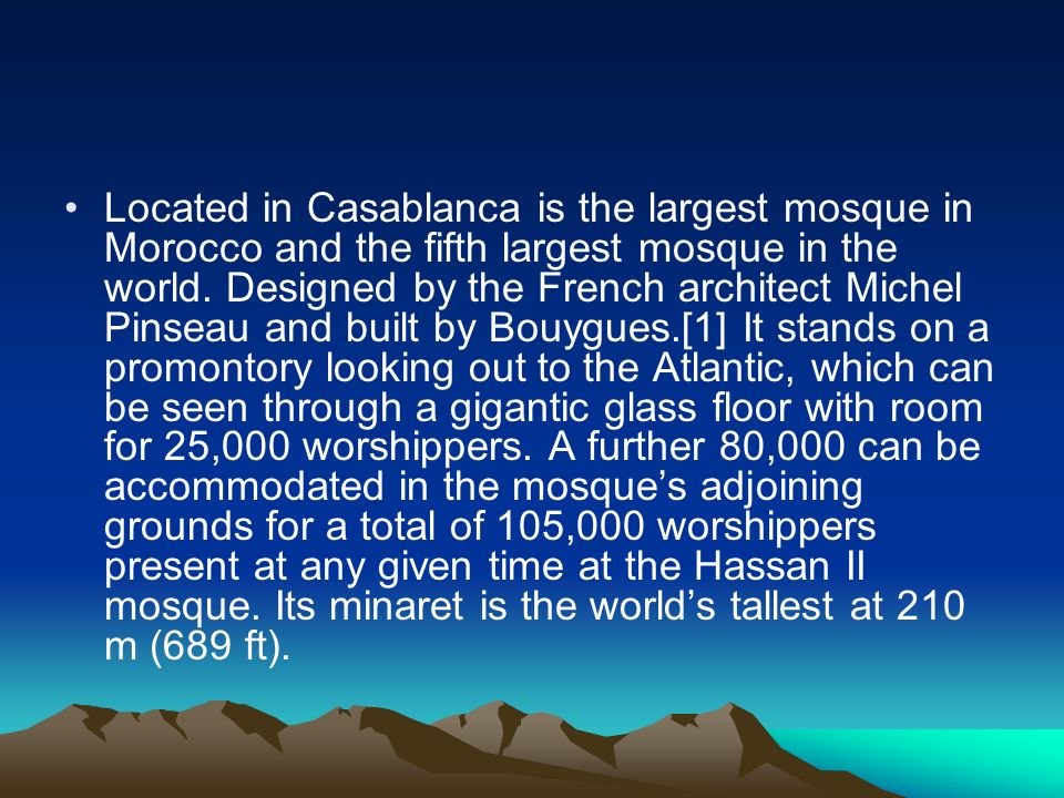 Located in Casablanca is the largest mosque in Morocco and the fifth largest mosque in the world.