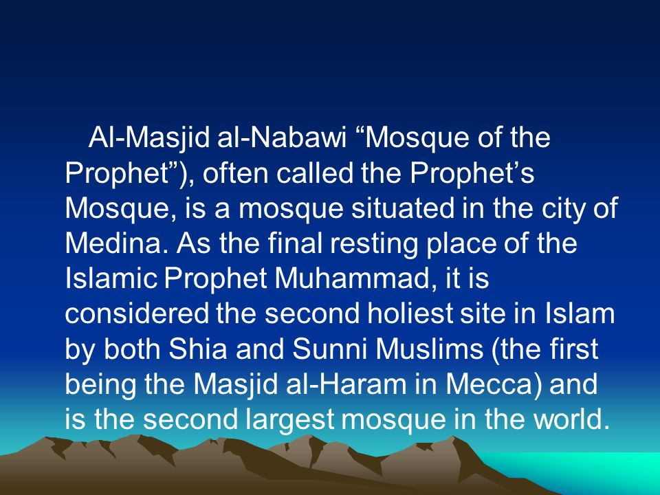 Al-Masjid al-Nabawi Mosque of the Prophet ), often called the Prophet's Mosque, is a mosque situated in the city of Medina.