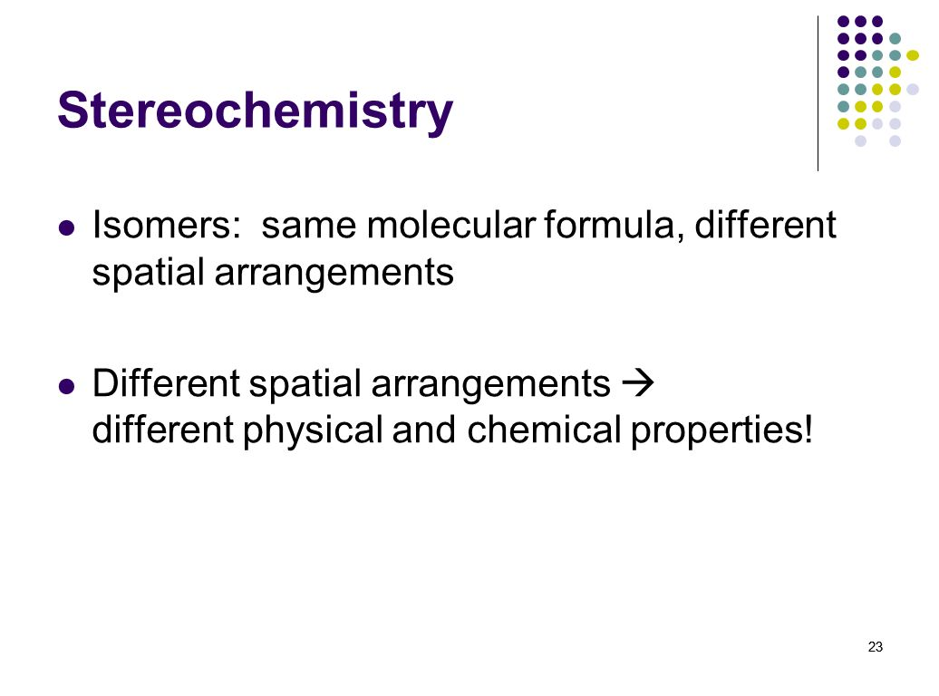 StereochemistryIsomers: same molecular formula, different spatial arrangements.