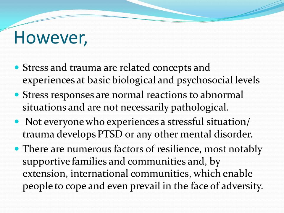 However, Stress and trauma are related concepts and experiences at basic biological and psychosocial levels.