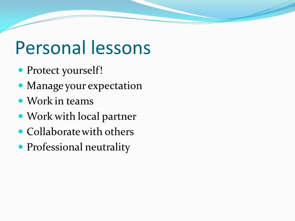 Personal lessons Protect yourself! Manage your expectation