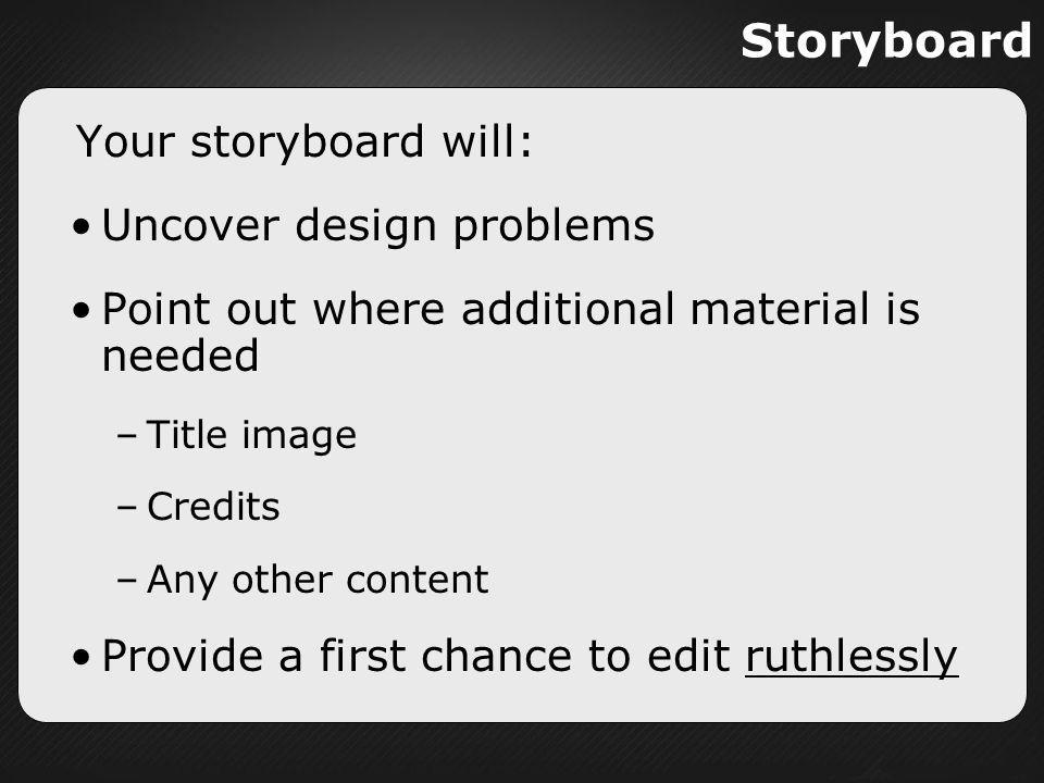 Storyboard Your storyboard will: Uncover design problems