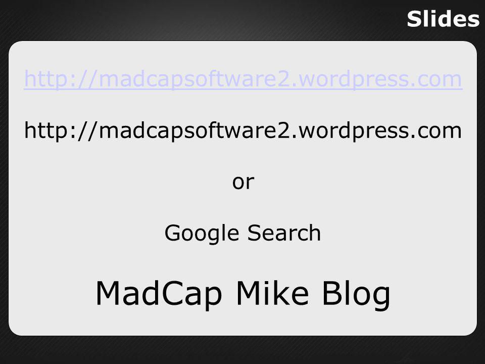 MadCap Mike Blog Slides http://madcapsoftware2.wordpress.com or