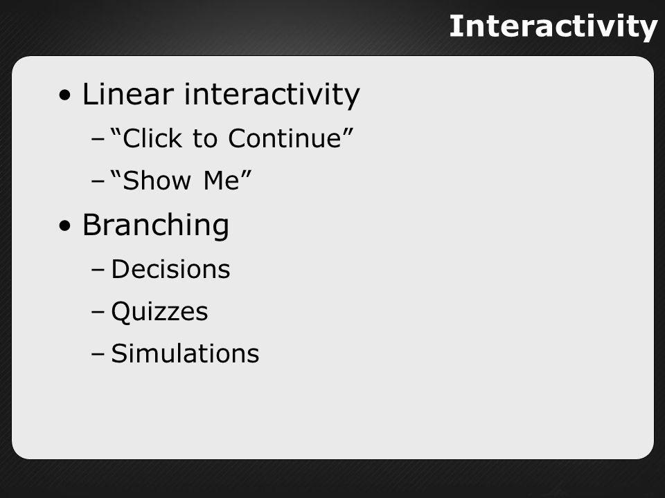 Interactivity Linear interactivity Branching Click to Continue