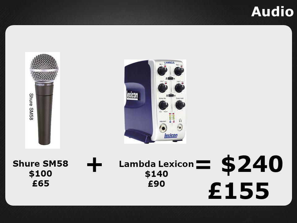 Audio + = $240 £155 Shure SM58 $100 £65 Lambda Lexicon $140 £90