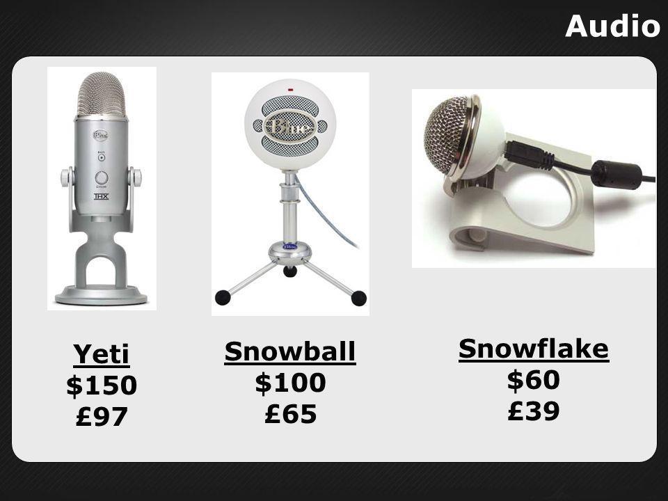 Audio Snowball $100 £65 Snowflake $60 £39 Yeti $150 £97