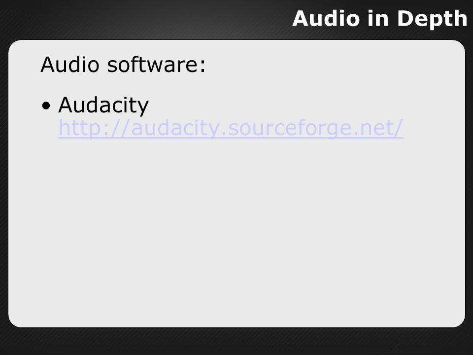 Audio in Depth Audio software: Audacity http://audacity.sourceforge.net/