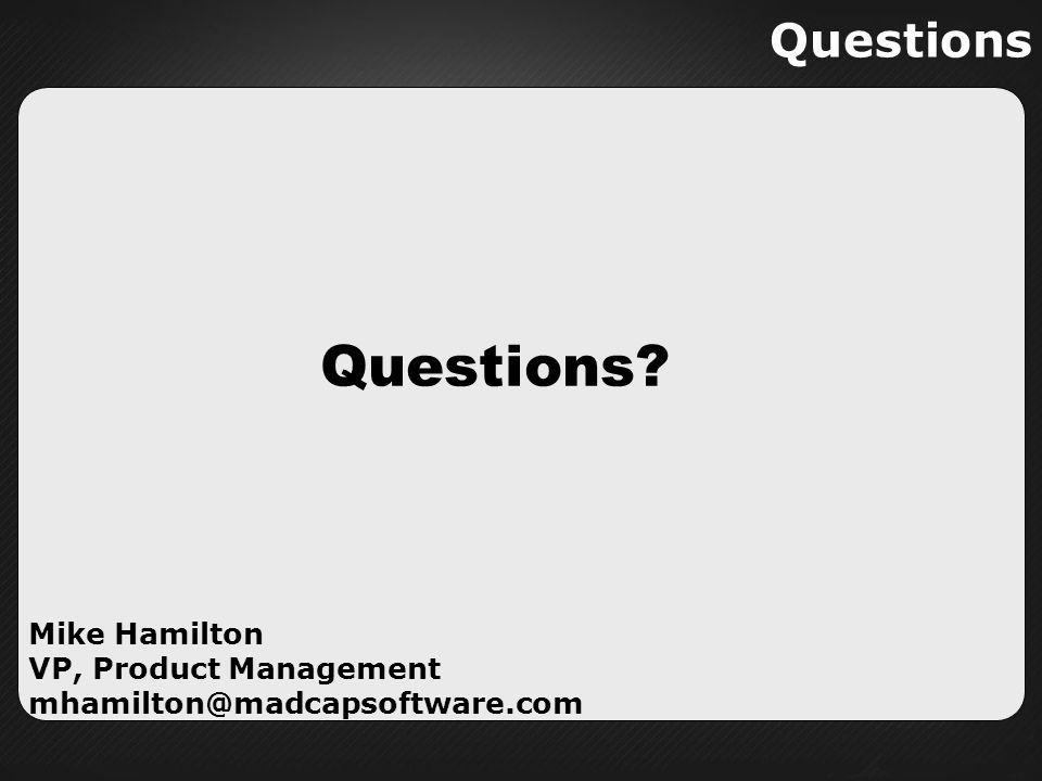 Questions Questions Mike Hamilton VP, Product Management