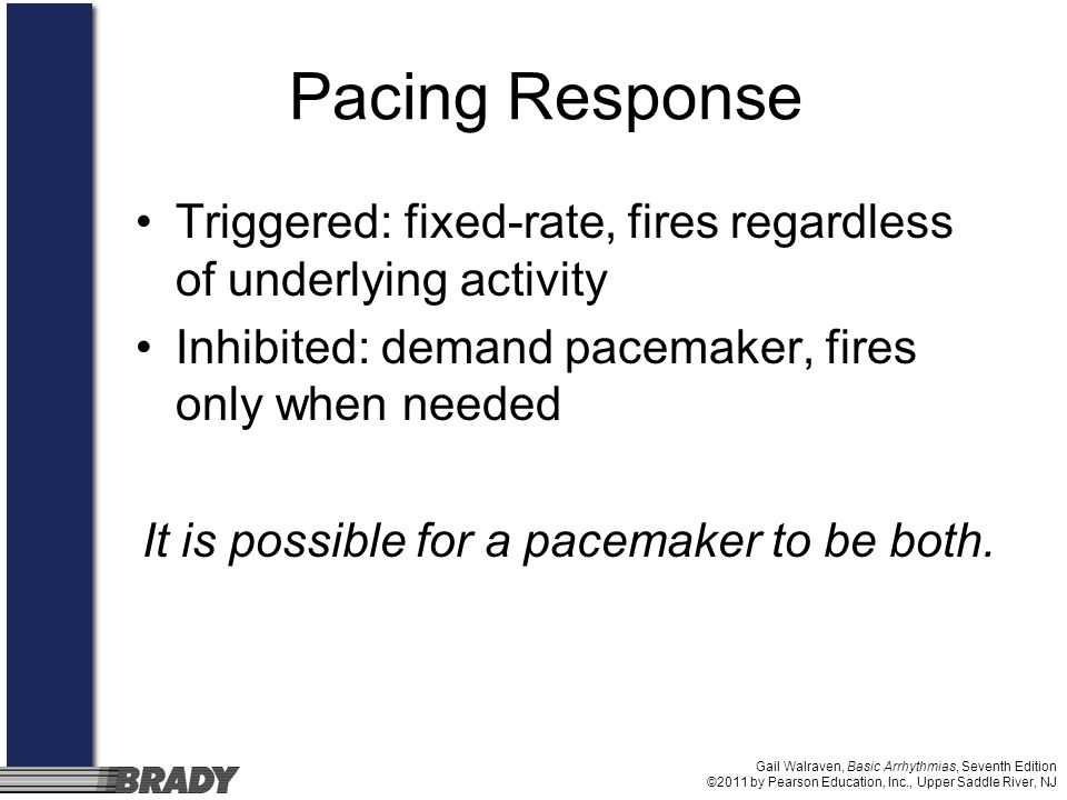 It is possible for a pacemaker to be both.