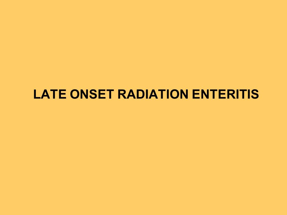 LATE ONSET RADIATION ENTERITIS