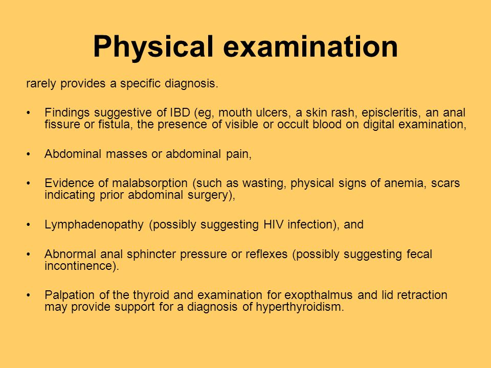 Physical examination rarely provides a specific diagnosis.