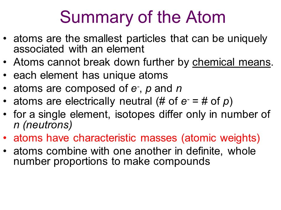 Summary of the Atom atoms are the smallest particles that can be uniquely associated with an element.