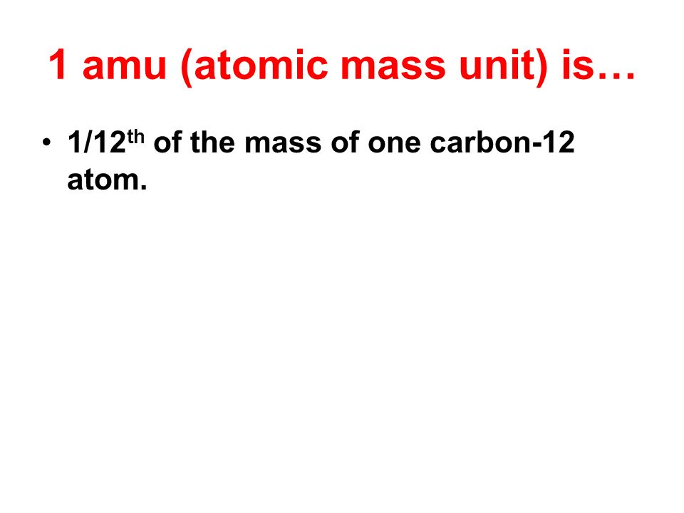 1 amu (atomic mass unit) is…