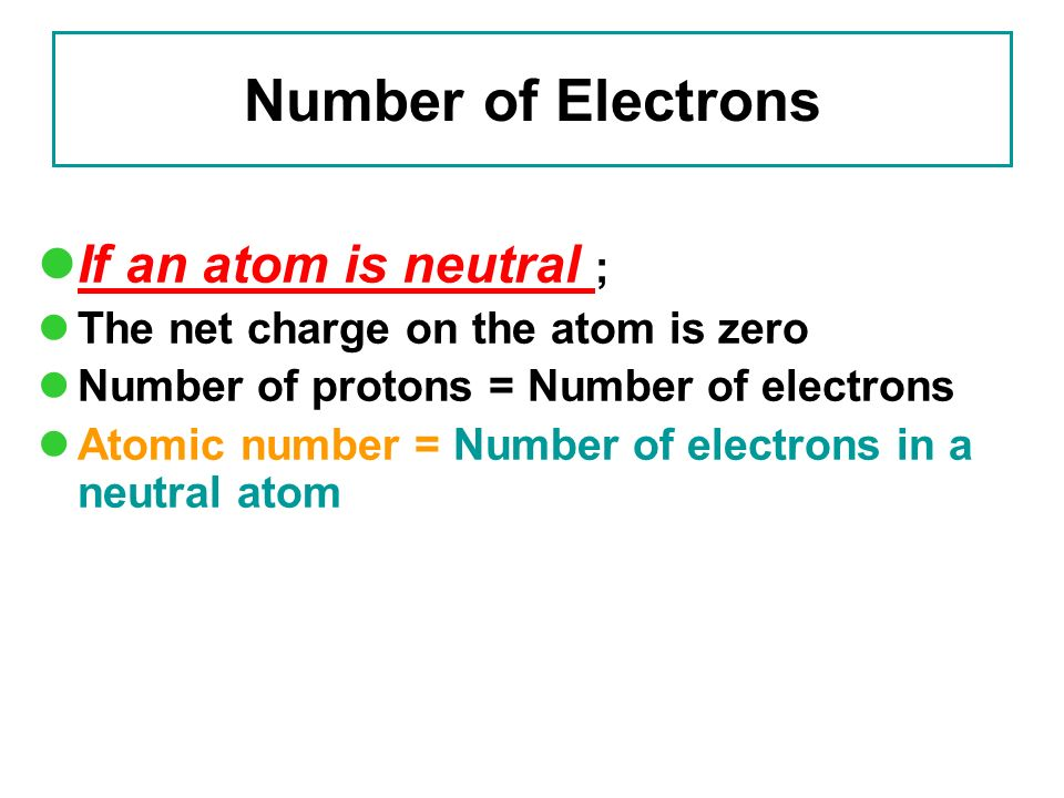 Number of Electrons If an atom is neutral ;