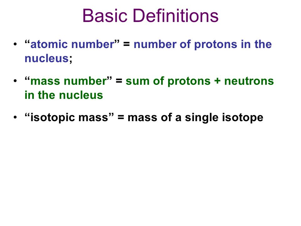 Basic Definitions atomic number = number of protons in the nucleus;