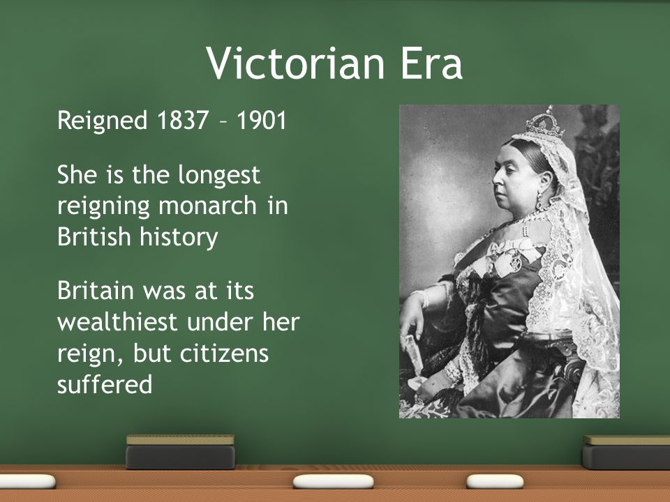 Victorian Era Reigned 1837 – 1901