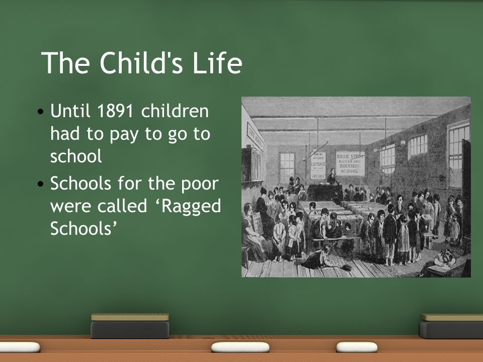 The Child s Life Until 1891 children had to pay to go to school