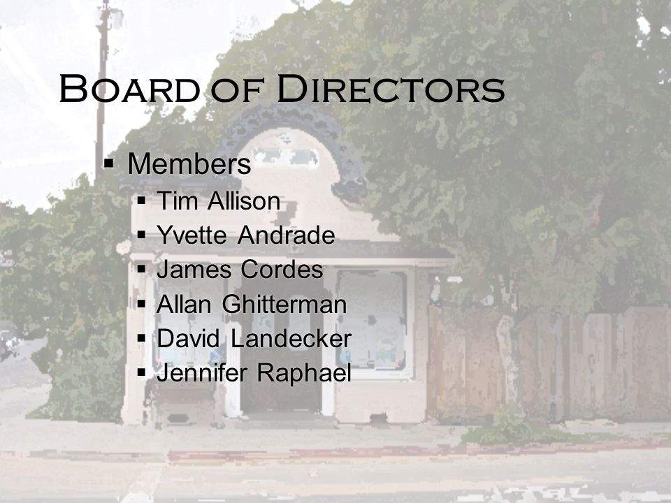 Board of Directors Members Tim Allison Yvette Andrade James Cordes