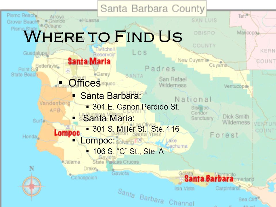Where to Find Us Offices Santa Barbara: Santa Maria: Lompoc: