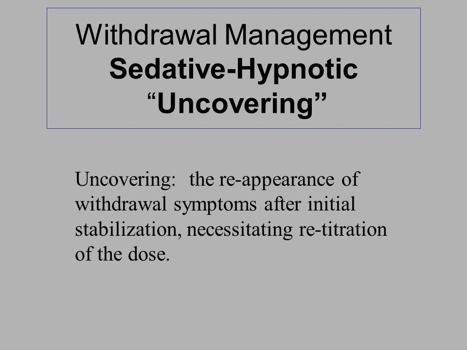Withdrawal Management Sedative-Hypnotic Uncovering