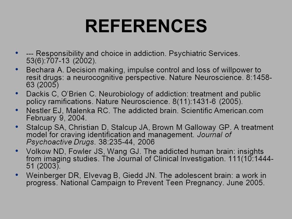REFERENCES --- Responsibility and choice in addiction. Psychiatric Services. 53(6):707-13 (2002).