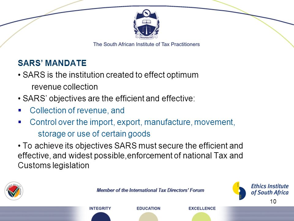 SARS' MANDATE SARS is the institution created to effect optimum. revenue collection. SARS' objectives are the efficient and effective: