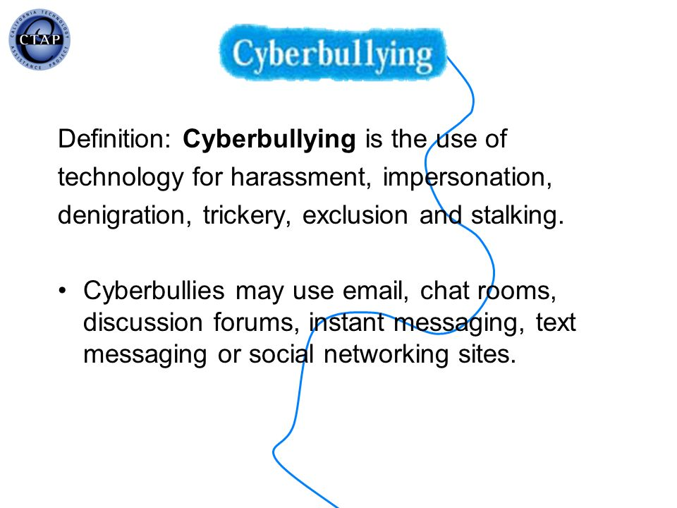 Definition: Cyberbullying is the use of