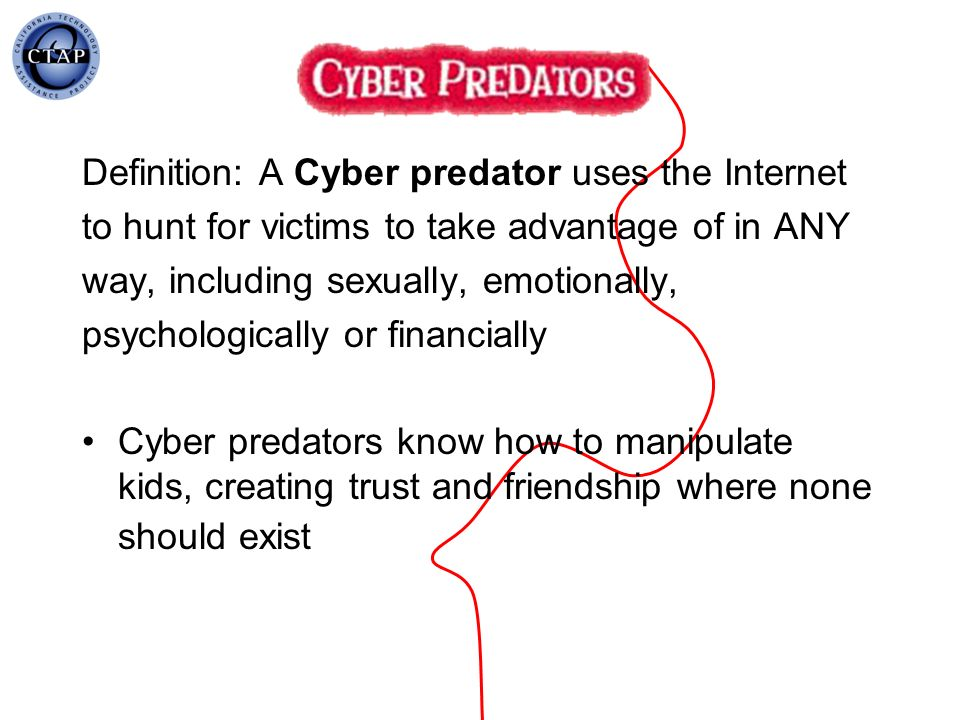Definition: A Cyber predator uses the Internet