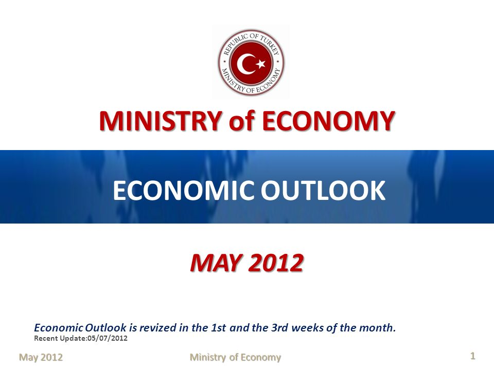 ECONOMIC OUTLOOK MAY 2012. Economic Outlook is revized in the 1st and the 3rd weeks of the month. Recent Update:05/07/2012.