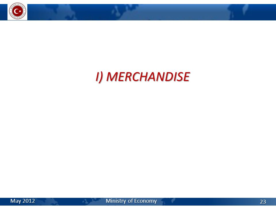 I) MERCHANDISE May 2012 Ministry of Economy